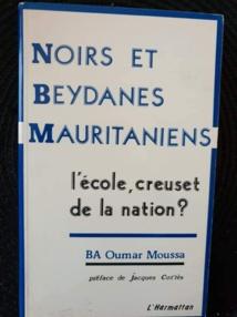 « NOIRS ET BEYDANES MAURITANIENS, L'ÉCOLE, CREUSET DE LA NATION? »